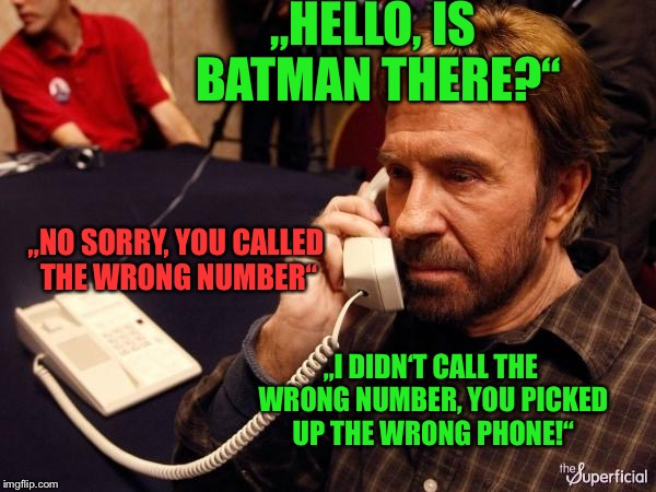 "Chuck Norris Phone Meme | ""HELLO, IS BATMAN THERE?"" ""NO SORRY, YOU CALLED THE WRONG NUMBER"" ""I DIDN'T CALL THE WRONG NUMBER, YOU PICKED UP THE WRONG PHONE!"" 