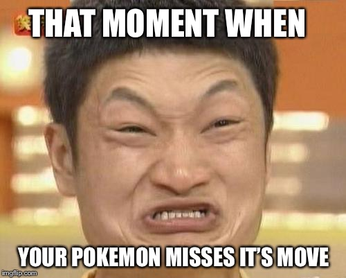 Impossibru Guy Original Meme | THAT MOMENT WHEN YOUR POKEMON MISSES IT'S MOVE | image tagged in memes,impossibru guy original | made w/ Imgflip meme maker