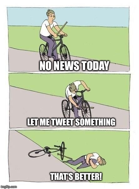 Donald taking a relaxing bicycle ride |  NO NEWS TODAY; LET ME TWEET SOMETHING; THAT'S BETTER! | image tagged in bicycle,memes,donald | made w/ Imgflip meme maker