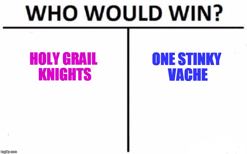 Who Would Win? Meme | HOLY GRAIL KNIGHTS ONE STINKY VACHE | image tagged in memes,who would win | made w/ Imgflip meme maker