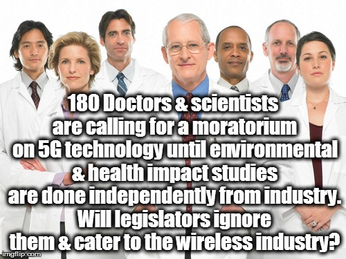 Doctors | 180 Doctors & scientists are calling for a moratorium on 5G technology until environmental & health impact studies are done independently fr | image tagged in doctors | made w/ Imgflip meme maker