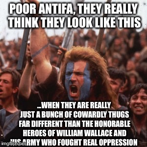 Poor snowflakes | POOR ANTIFA, THEY REALLY THINK THEY LOOK LIKE THIS ...WHEN THEY ARE REALLY JUST A BUNCH OF COWARDLY THUGS FAR DIFFERENT THAN THE HONORABLE H | image tagged in antifa,retarded liberal protesters,braveheart freedom,snowflakes,thugs,liberal millenials | made w/ Imgflip meme maker