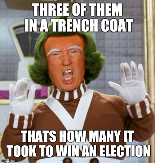 Oompa Loompa Dupity Duped | THREE OF THEM IN A TRENCH COAT THATS HOW MANY IT TOOK TO WIN AN ELECTION | image tagged in trump oompa loompa,trump,willy wonka,election 2016,memes,oompa loompa | made w/ Imgflip meme maker