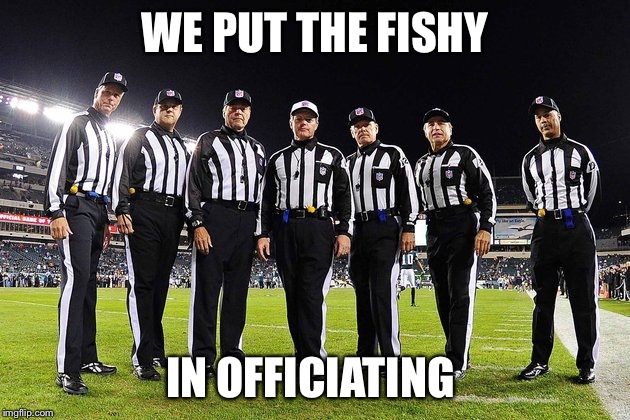 WE PUT THE FISHY IN OFFICIATING | image tagged in refs | made w/ Imgflip meme maker