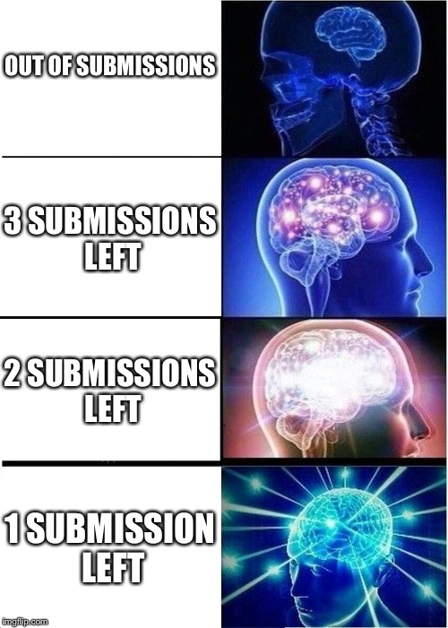 Expanding Brain Meme | OUT OF SUBMISSIONS 3 SUBMISSIONS LEFT 2 SUBMISSIONS LEFT 1 SUBMISSION LEFT | image tagged in memes,expanding brain | made w/ Imgflip meme maker