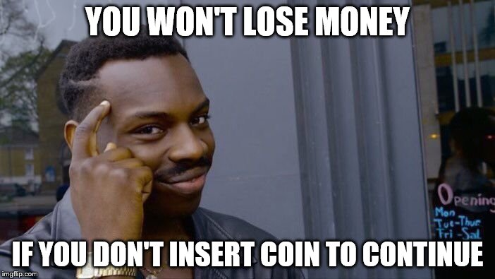 Roll Safe Think About It Meme | YOU WON'T LOSE MONEY IF YOU DON'T INSERT COIN TO CONTINUE | image tagged in memes,roll safe think about it | made w/ Imgflip meme maker