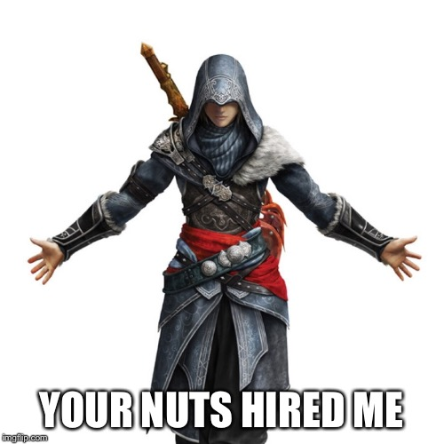 YOUR NUTS HIRED ME | made w/ Imgflip meme maker