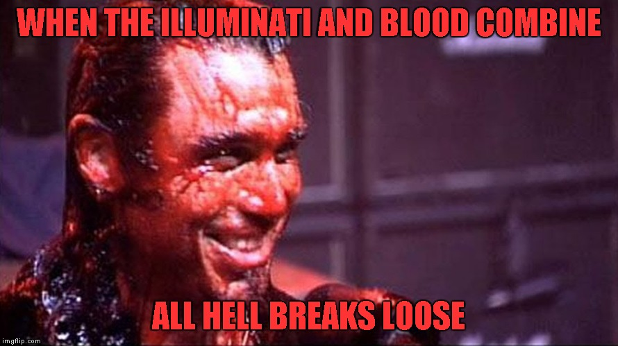 WHEN THE ILLUMINATI AND BLOOD COMBINE ALL HELL BREAKS LOOSE | made w/ Imgflip meme maker