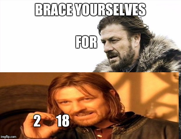 working together for 2018  | BRACE YOURSELVES FOR 2      18 | image tagged in memes,funny | made w/ Imgflip meme maker