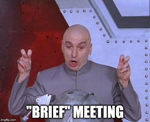 "Dr Evil Laser Meme | ""BRIEF"" MEETING 
