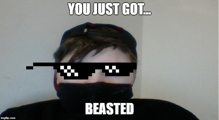 you just got beasted | YOU JUST GOT... BEASTED | image tagged in rekt | made w/ Imgflip meme maker