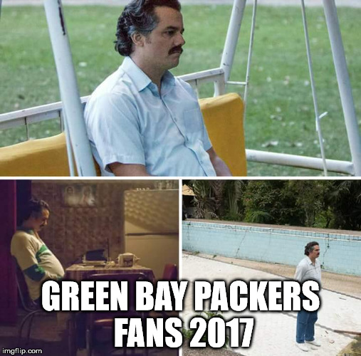 sad pablo escobar | GREEN BAY PACKERS FANS 2017 | image tagged in sad pablo escobar | made w/ Imgflip meme maker