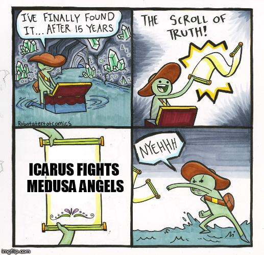 rid icarus | ICARUS FIGHTS MEDUSA ANGELS | image tagged in memes,the scroll of truth,nintendo | made w/ Imgflip meme maker