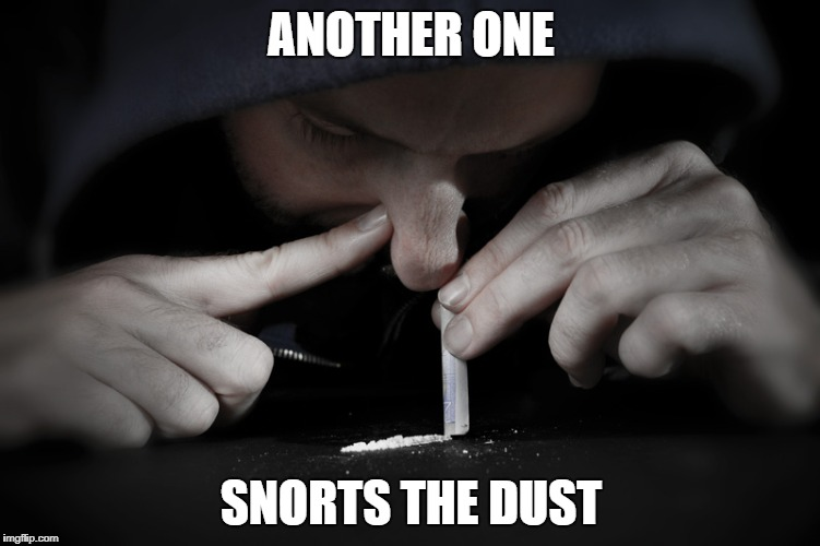 ANOTHER ONE SNORTS THE DUST | image tagged in another one bites the dust,memes,dank,drugs,cocaine,reference | made w/ Imgflip meme maker