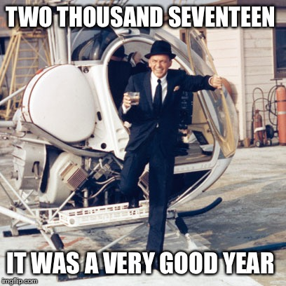 frank sinatra | TWO THOUSAND SEVENTEEN IT WAS A VERY GOOD YEAR | image tagged in frank sinatra | made w/ Imgflip meme maker