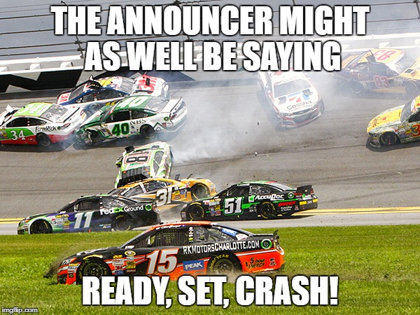 cruz nascar | THE ANNOUNCER MIGHT AS WELL BE SAYING READY, SET, CRASH! | image tagged in cruz nascar | made w/ Imgflip meme maker