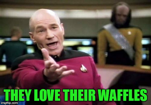 Picard Wtf Meme | THEY LOVE THEIR WAFFLES | image tagged in memes,picard wtf | made w/ Imgflip meme maker