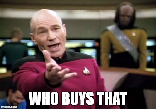 Picard Wtf Meme | WHO BUYS THAT | image tagged in memes,picard wtf | made w/ Imgflip meme maker