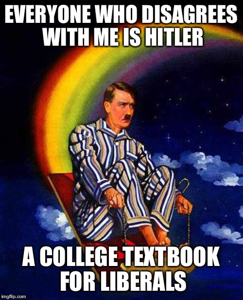EVERYONE WHO DISAGREES WITH ME IS HITLER A COLLEGE TEXTBOOK FOR LIBERALS | made w/ Imgflip meme maker