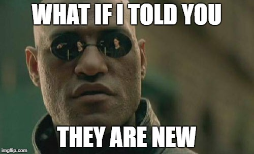 Matrix Morpheus Meme | WHAT IF I TOLD YOU THEY ARE NEW | image tagged in memes,matrix morpheus | made w/ Imgflip meme maker