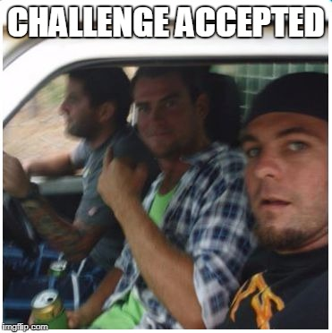 CHALLENGE ACCEPTED | image tagged in teenager driver | made w/ Imgflip meme maker
