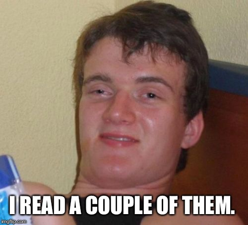 10 Guy Meme | I READ A COUPLE OF THEM. | image tagged in memes,10 guy | made w/ Imgflip meme maker
