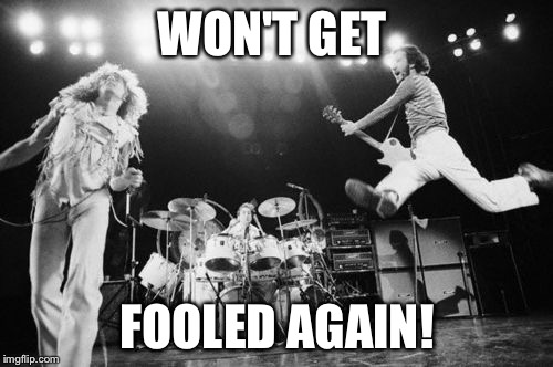 WON'T GET FOOLED AGAIN! | made w/ Imgflip meme maker