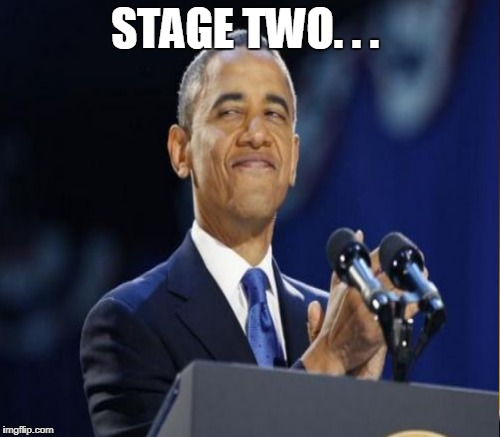STAGE TWO. . . | made w/ Imgflip meme maker