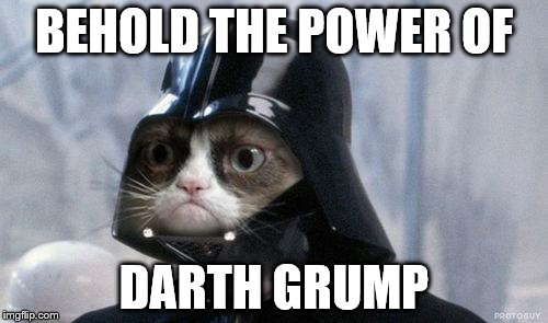 Grumpy Cat Star Wars | BEHOLD THE POWER OF DARTH GRUMP | image tagged in memes,grumpy cat star wars,grumpy cat | made w/ Imgflip meme maker