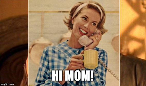 HI MOM! | made w/ Imgflip meme maker