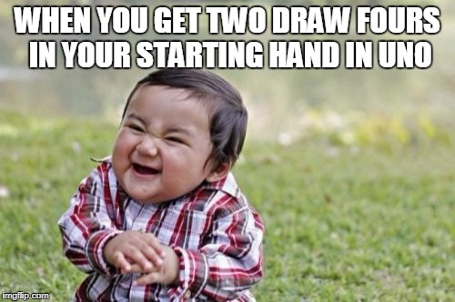 Evil Toddler Meme | WHEN YOU GET TWO DRAW FOURS IN YOUR STARTING HAND IN UNO | image tagged in memes,evil toddler | made w/ Imgflip meme maker