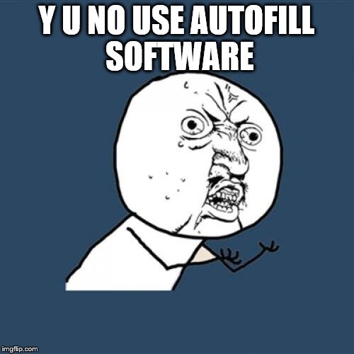 Y U No Meme | Y U NO USE AUTOFILL SOFTWARE | image tagged in memes,y u no | made w/ Imgflip meme maker