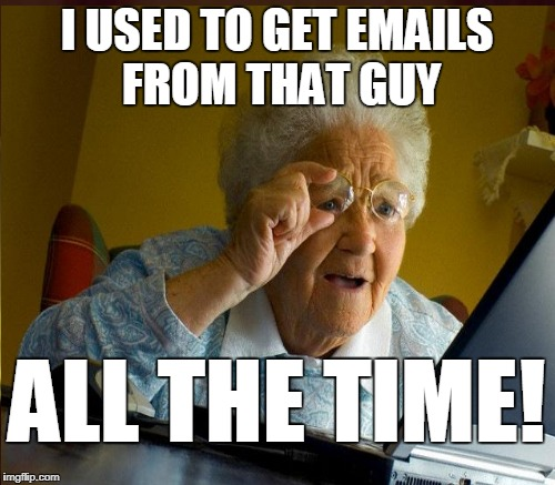 I USED TO GET EMAILS FROM THAT GUY ALL THE TIME! | made w/ Imgflip meme maker