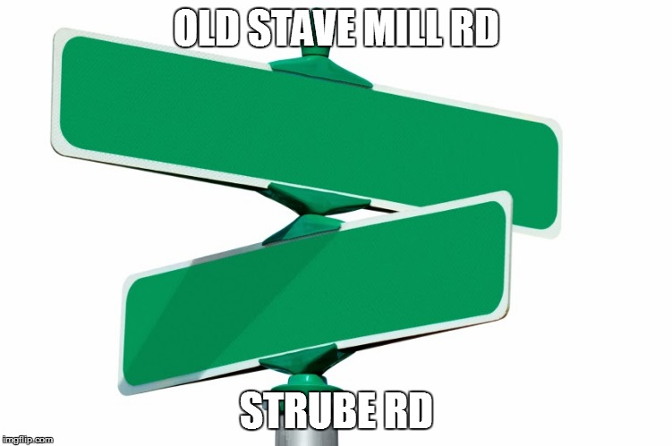 Blank Street Signs | OLD STAVE MILL RD STRUBE RD | image tagged in blank street signs | made w/ Imgflip meme maker