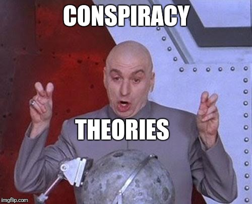 Dr Evil Laser Meme | CONSPIRACY THEORIES | image tagged in memes,dr evil laser | made w/ Imgflip meme maker