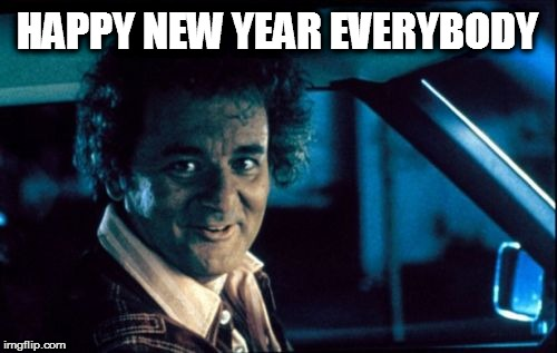 Legal Bill Murray |  HAPPY NEW YEAR EVERYBODY | image tagged in memes,legal bill murray | made w/ Imgflip meme maker