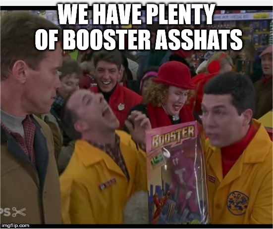 This guys looking for a booster brown | WE HAVE PLENTY OF BOOSTER ASSHATS | image tagged in turbo tommymac man,arnold schwarzenegger,turbo man,meme | made w/ Imgflip meme maker