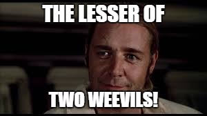 THE LESSER OF TWO WEEVILS! | made w/ Imgflip meme maker
