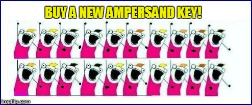 BUY A NEW AMPERSAND KEY! | made w/ Imgflip meme maker