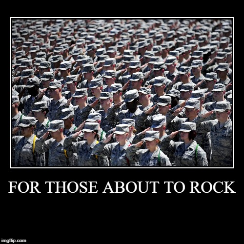 FOR THOSE ABOUT TO ROCK | | image tagged in funny,demotivationals | made w/ Imgflip demotivational maker