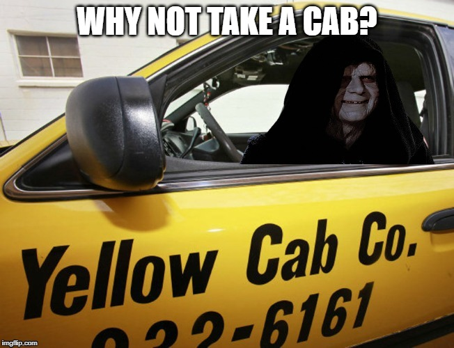 WHY NOT TAKE A CAB? | made w/ Imgflip meme maker