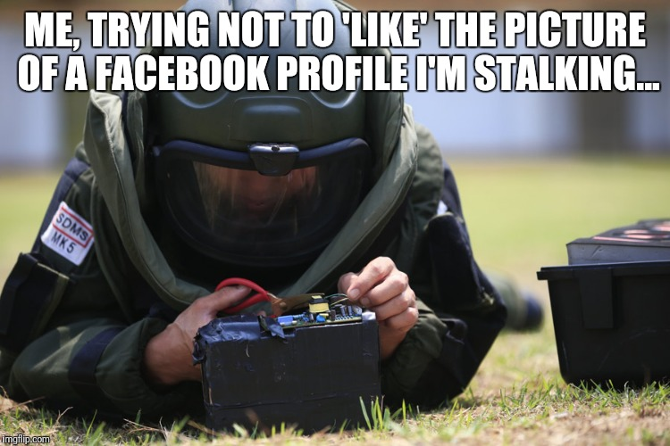 Facebook stalking/browsing carefully | ME, TRYING NOT TO 'LIKE' THE PICTURE OF A FACEBOOK PROFILE I'M STALKING... | image tagged in facebook,stalker,like,stalking | made w/ Imgflip meme maker