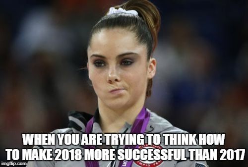McKayla Maroney Not Impressed | WHEN YOU ARE TRYING TO THINK HOW TO MAKE 2018 MORE SUCCESSFUL THAN 2017 | image tagged in memes,mckayla maroney not impressed | made w/ Imgflip meme maker