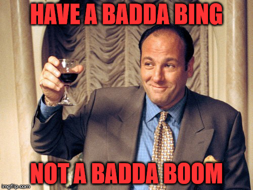 Have a Happy New Year and don't get all Sally Jessy Raphael about it | HAVE A BADDA BING NOT A BADDA BOOM | image tagged in sopranos,happy new year | made w/ Imgflip meme maker