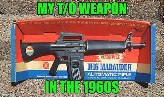 MY T/O WEAPON IN THE 1960S | made w/ Imgflip meme maker