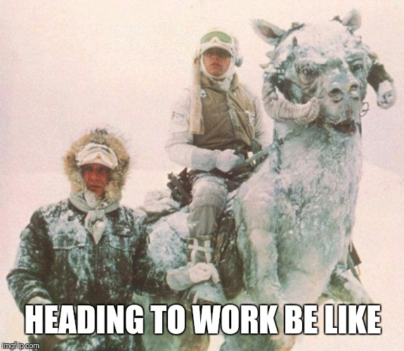 star wars | HEADING TO WORK BE LIKE | image tagged in star wars | made w/ Imgflip meme maker