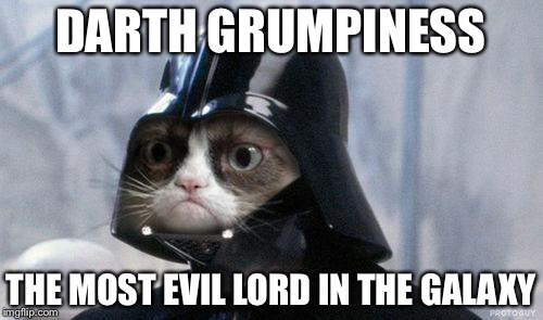 Grumpy Cat Star Wars Meme | DARTH GRUMPINESS THE MOST EVIL LORD IN THE GALAXY | image tagged in memes,grumpy cat star wars,grumpy cat | made w/ Imgflip meme maker