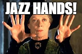 Harry Potter | JAZZ HANDS! | image tagged in harry potter | made w/ Imgflip meme maker