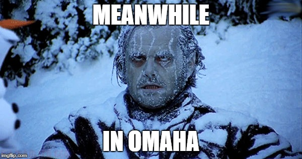 The high today is -2. :( | MEANWHILE IN OMAHA | image tagged in freezing cold,meanwhile in,nebraska,omaha,cold weather,weather | made w/ Imgflip meme maker