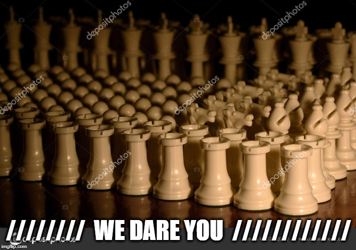 Stop the Queen | ////////  WE DARE YOU  //////////// | image tagged in stop the queen | made w/ Imgflip meme maker
